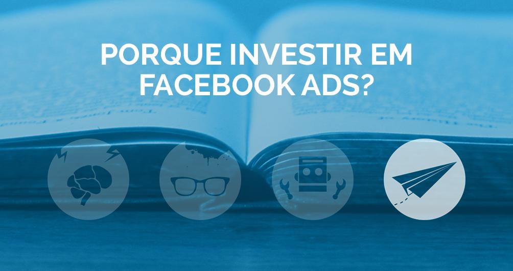 Porque investir em Facebook Ads?
